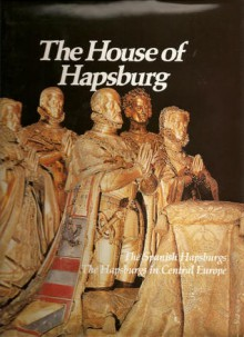 The House of Hapsburg: The Spanish Hapsburgs, The Hapsburgs in Central Europe: (The Rise and Fall of Empires: Imperial Visions Series: Vol. 8) - Joyce Milton, Caroline Davidson