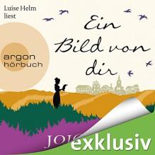 Ein Bild von dir - Jojo Moyes, Luise Helm, Argon Verlag