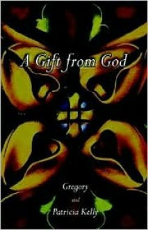 A Gift from God - Gregory Kelly, Patricia Kelly