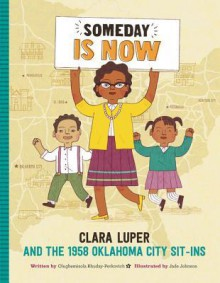 Someday Is Now: Clara Luper and the 1958 Oklahoma City Sit-ins - Olugbemisola Rhuday-Perkovich,Jade Johnson