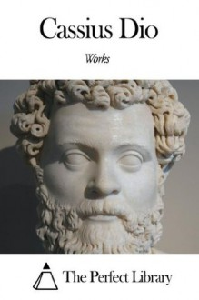 Works of Cassius Dio - Cassius Dio