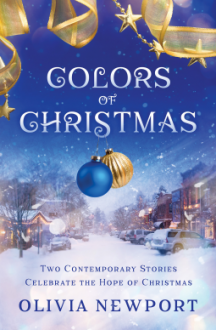 Colors of Christmas: Two Contemporary Stories Celebrate the Hope of Christmas - Olivia Newport