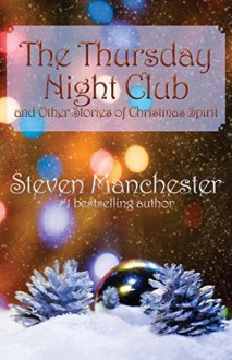 The Thursday Night Club and Other Stories of Christmas Spirit - Steven Manchester