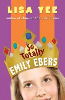 So Totally Emily Ebers - Lisa Yee