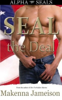 SEAL the Deal (Alpha SEALs Book 1) - Makenna Jameison