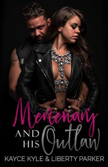 Mercenary And His Outlaw (Twisted Iron MC) - Kayce Kyle,Liberty Parker