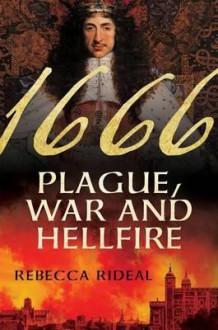 1666: Plague, War, and Hellfire - Rebecca Rideal