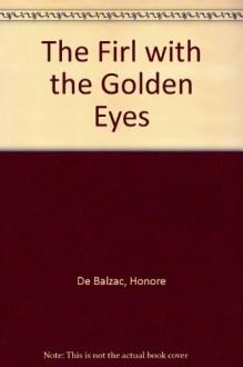 The Firl with the Golden Eyes - Honore De Balzac