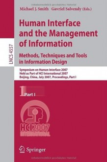 Human Interface and the Management of Information. Methods, Techniques and Tools in Information Design: Symposium on Human Interface 2007, Held as Part ... Applications, incl. Internet/Web, and HCI) - Michael J. Smith, Gavriel Salvendy