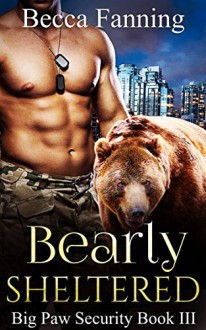 Bearly Sheltered (BBW Shifter Security Romance) (Big Paw Security Book 3) - Becca Fanning