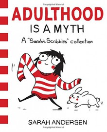 Adulthood is a Myth: A Sarah's Scribbles Collection - Sarah Andersen
