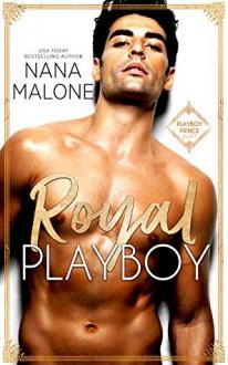 Royal Playboy (Playboy Prince Duet #1) - Nana Malone