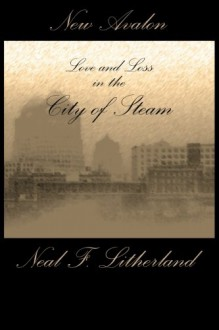 New Avalon: Love and Loss in the City of Steam - Neal F. Litherland, Tais Teng, Jerry Langdon, James Ward Kirk