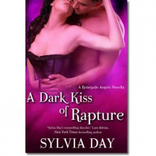 A Dark Kiss of Rapture (Renegade Angels #0.5) - Sylvia Day