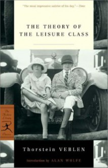 The Theory of the Leisure Class (Modern Library Classics) - Thorstein Veblen, Alan Wolfe