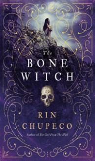 The Bone Witch - Rin Chupeco