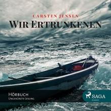 Wir Ertrunkenen - Carsten Jensen, Samy Andersen, SAGA Egmont