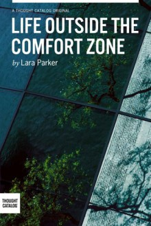Life Outside the Comfort Zone - Lara Parker, Thought Catalog