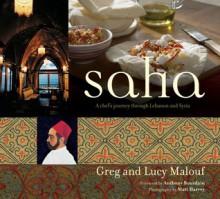 Saha: A Chef's Journey Through Lebanon and Syria - Greg Malouf, Lucy Malouf, Anthony Bourdain, Matt Harvey