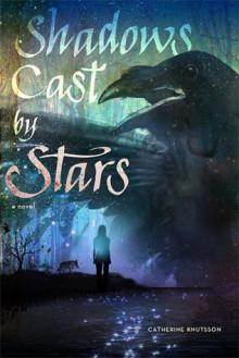 Shadows Cast By Stars - Catherine Knutsson