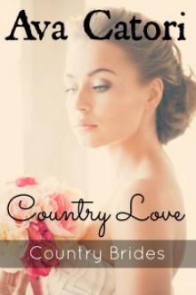 Country Love (Country Brides, #2) - Ava Catori