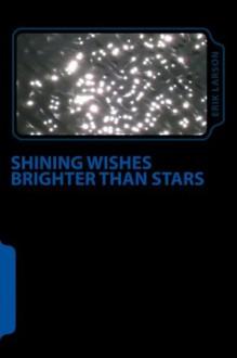 Shining Wishes Brighter Than Stars - Erik Larson