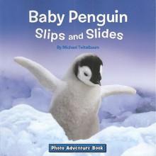Baby Penguin Slips and Slides - Elizabeth Bennett,Michael Teitelbaum