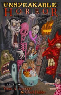 Unspeakable Horror: From the Shadows of the Closet - Vince A. Liaguno, Chad Helder, Rick R. Reed, Sarah Langan, Scott Nicholson, Jameson Currier, Kealan Patrick Burke, Maria Alexander, Lee Thomas, Jude Wright