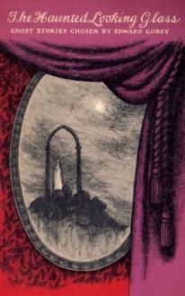 The Haunted Looking Glass - Edward Gorey,Robert Walser,Ward Gorey