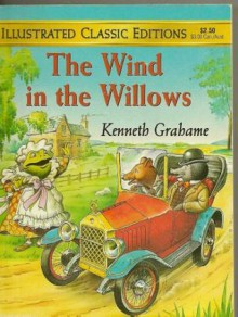 The Wind in the Willows (Illustrated Classic Editions) - Malvina G. Vogel,Kenneth Grahame