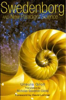 SWEDENBORG AND NEW PARADIGM SCIENCE - Ursula Groll, Nicholas Goodrick-Clarke