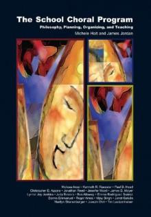 The School Choral Program: Philosophy, Planning, Organizing, and Teaching/G7180 - Michele Holt, James Jordan