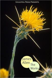 The Works of James Allen - James Allen, Golgotha Press