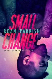 Small Change (Volume 1) - Roan Parrish