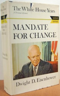 The White House Years : Mandate for Change, 1953-1956 - Dwight D. Eisenhower