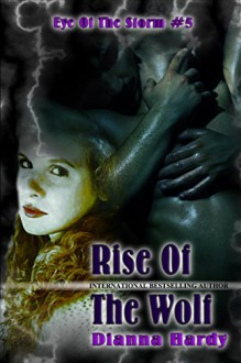 Rise Of The Wolf (Eye Of The Storm Book 5) - Dianna Hardy