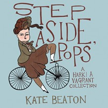 Step Aside, Pops: A Hark! A Vagrant Collection - Kate Beaton