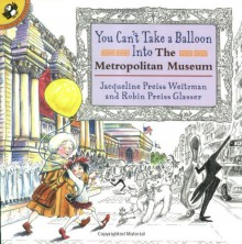 You Can't Take a Balloon into the Metropolitan Museum - Jacqueline Preiss Weitzman, Robin Preiss Glasser