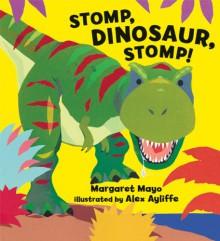 Stomp, Dinosaur, Stomp! - Margaret Mayo, Alex Ayliffe