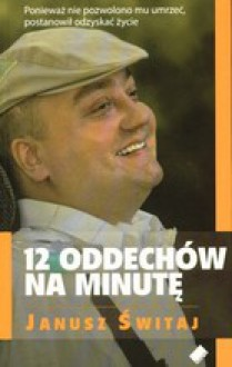 12 oddechów na minutę - Janusz Świtaj