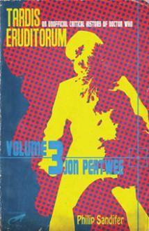 TARDIS Eruditorum - A Critical History of Doctor Who Volume 3: Jon Pertwee - Philip Sandifer