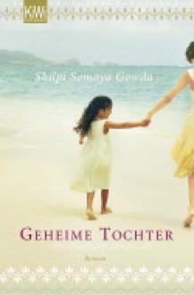 Geheime Tochter - Shilpi Somaya Gowda,Ulrike Wasel,Klaus Timmermann