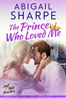 The Prince Who Loved Me (Just Add Peaches #3) - Abigail Sharpe