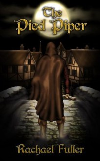The Pied Piper: A tale told in rhyme (fairytales in rhyme) - Rachel Fuller