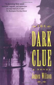 The Dark Clue: A Novel - James Wilson