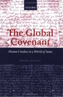 The Global Covenant: Human Conduct in a World of States - Robert Jackson