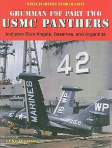 USMC Panthers, Grumman F9F, Part 2: Includes Blue Angels, Reserves, and Argentina - Naval Fighters No. 60 - Steve Ginter