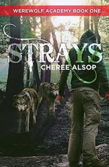 Strays (Werewolf Academy #1) - Cheree Alsop