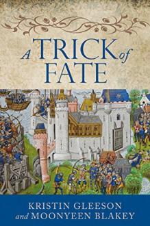 A Trick of Fate (The Renaissance Sojourner Series Book 0) - Kristin Gleeson,Moonyeen Blakey