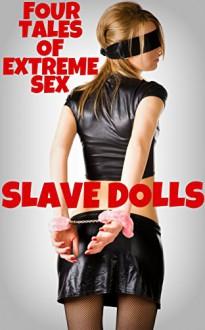 Slave Dolls - Four Tales Of Extreme Sex - Misty Rose, JT Holland, Rickie Sheen, Scotty Diggler, Forever Smut Publications